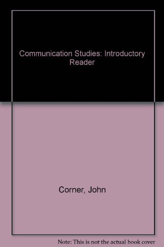 Communication Studies : An Introductory Reader: Corner, John and