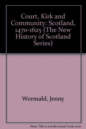 9780713163100: Court, Kirk and Community: Scotland, 1470-1625 (The New History of Scotland Series)
