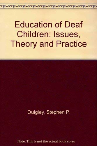 The Education of Deaf Children: Issues, Theory, and Practice: Stephen P. Quigley and Robert E. ...