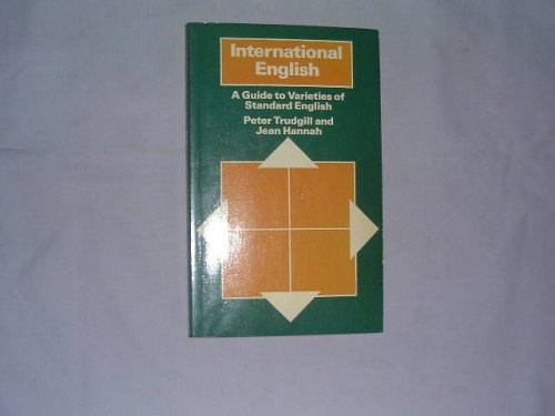 9780713163629: International English: A Guide to Varieties of Standard English