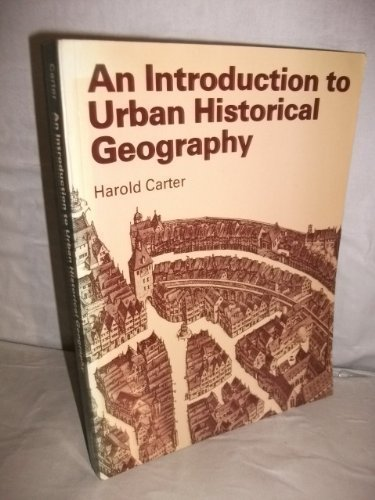An Introduction to Urban Historical Geography: Carter, Harold