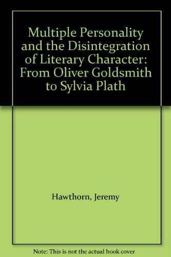 9780713163988: Multiple personality and the disintegration of literary character: From Oliver Goldsmith to Sylvia Plath