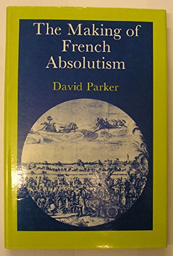 Making of French Absolutism (0713164018) by Parker, David