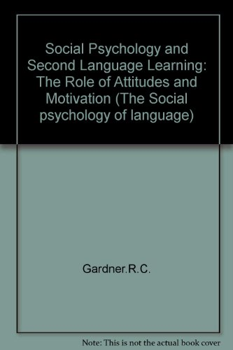 Social Psychology and Second Language Learning: The Role of Attitudes and Motivation (Social ...