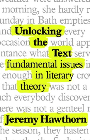 Unlocking the Text: Fundamental Issues in Literary Theory: Jeremy Hawthorn