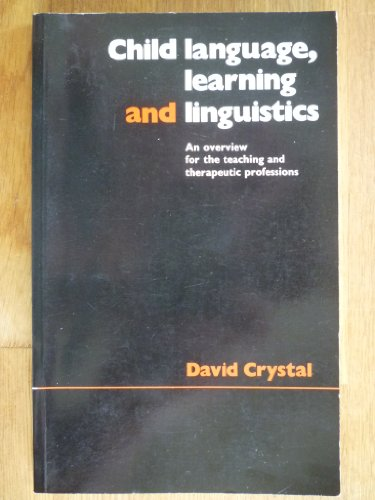 9780713164923: Child Language, Learning and Linguistics: An Overview for the Teaching and Therapeutic Professions