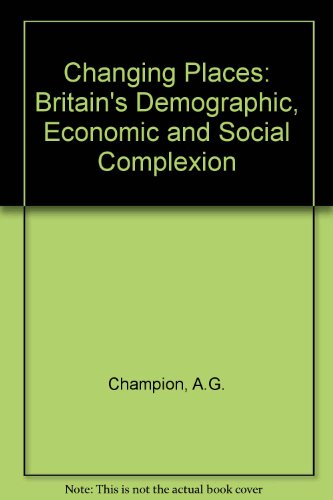 Changing Places: Britain's Demographic, Economic and Social: Champion, A. G.,