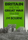 Britain and the Great War: 1914-1918: Bourne, J. M.