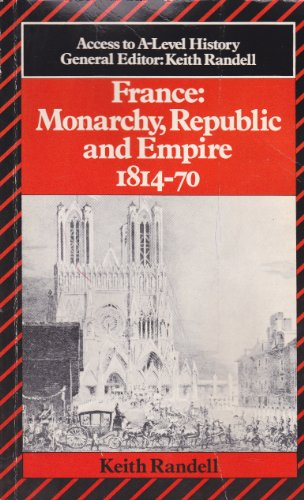 9780713174809: France: Monarchy, Republic and Empire, 1814-70 (Access to A-Level History)