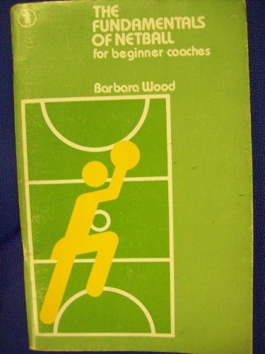 9780713180367: The Fundamentals of Netball for Beginner Coaches