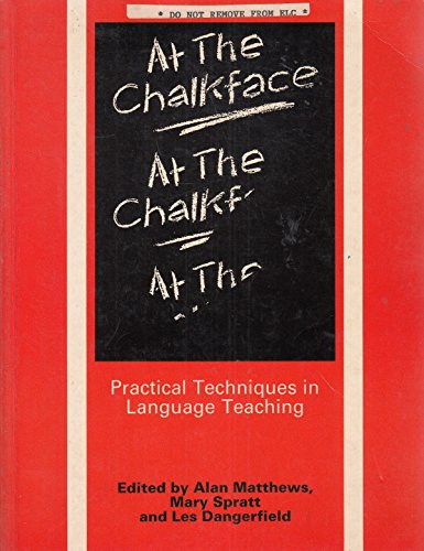 At the Chalkface: Practical Techniques in Language: Alan Matthews,Mary Spratt,Les