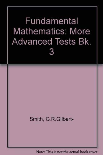 Fundamental Mathematics: More Advanced Tests Bk. 3: etc.