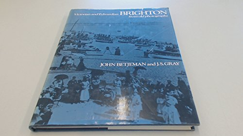 Victorian and Edwardian Brighton from Old Photographs: John Betjeman &