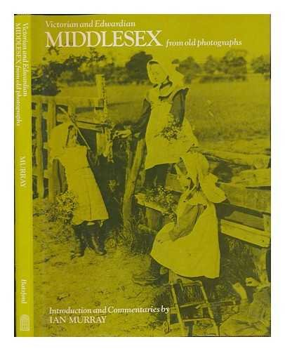 Victorian and Edwardian Middlesex from Old Photographs: Ian Murray