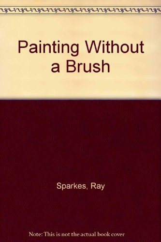 9780713401899: Painting Without a Brush
