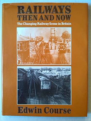 Railways Then and Now: Course, Edwin