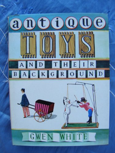 9780713407242: Antique Toys and Their Background