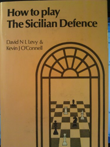 How to Play the Sicilian Defence (The Club player's library): D.N.L. Levy