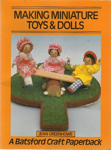 9780713407990: Making Miniature Toys and Dolls (Crafts Paperbacks)