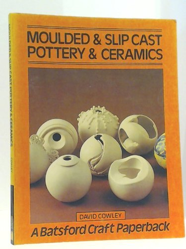 9780713409727: Moulded and Slip Cast Pottery and Ceramics (Batsford Craft Paperback)