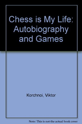 Chess Is My Life: Autobiography and Games: Viktor Korchnoi