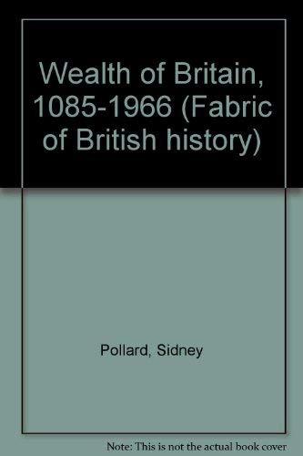 9780713413618: Wealth of Britain, 1085-1966