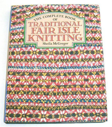 9780713414325: The Complete Book of Traditional Fair Isle Knitting