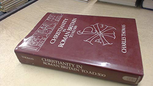Christianity in Roman Britain to A.D.500: Thomas, Charles