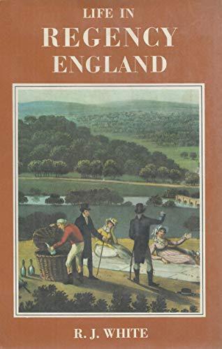Life in Regency England: R.J. White
