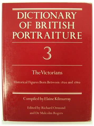 Dictionary of British Portraiture: v. 3: Ormond, Richard (editor); Rogers, Malcolm (editor); ...
