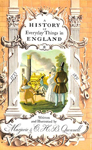 History of Everyday Things in England: 1733-1851: Marjorie Quennell, C.