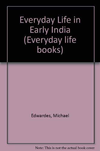 Everyday Life in Early India: Edwardes, Michael