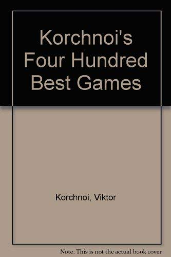 Korchnoi's Four Hundred Best Games (0713418087) by Korchnoi, Viktor; etc.