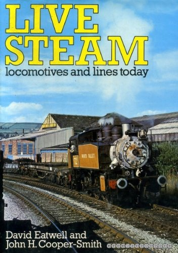 Live Steam - Locomotives and Lines Today: David Eatwell and John H. Cooper-Smith
