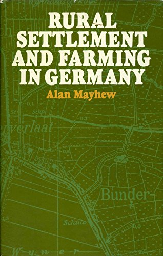 Rural settlement and farming in Germany (Batsford historical geography series): Mayhew, Alan