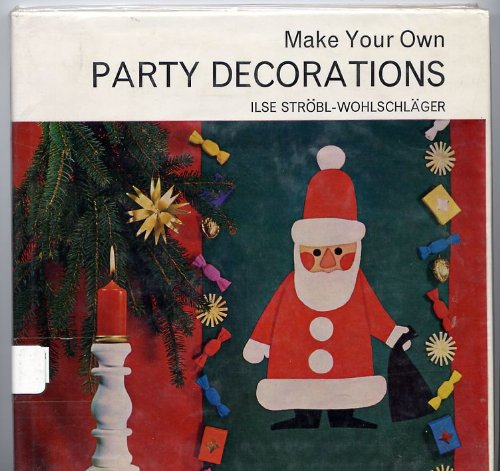 Make Your Own Party Decorations ([Make your own series): Ilse Strobl-Wohlschlager