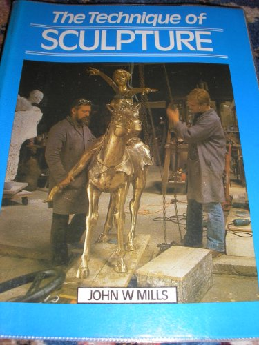The Technique of Sculpture: Mills, John W.