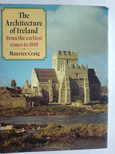 9780713425864: The Architecture of Ireland: From the Earliest Times to 1800
