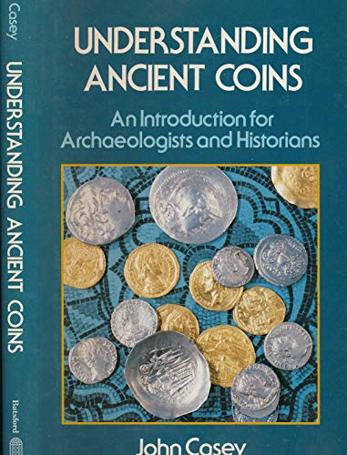 9780713427424: Understanding Ancient Coins: Introduction for Archaeologists and Historians