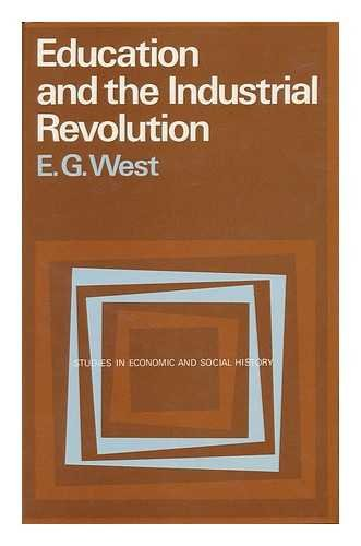 Education and the Industrial Revolution (Studies in: West, Edwin G.