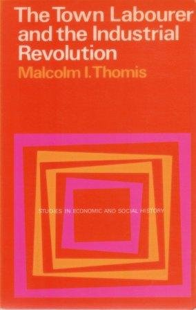 Town Labourer and the Industrial Revolution (Studies: Thomis, Malcolm I.