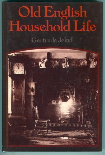 Old English Household Life: Some Account of: Gertrude Jekyll