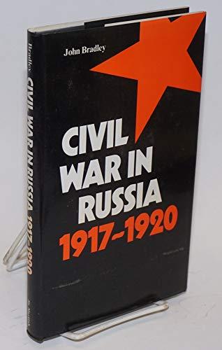 Civil War in Russia 1917 - 1920.: Bradley, J F