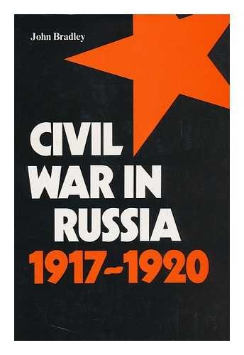 CIVIL WAR IN RUSSIA 1917-1920: Bradley, J