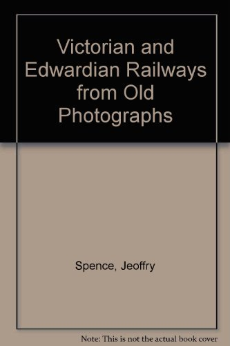 Victorian and Edwardian Railways from Old Photographs