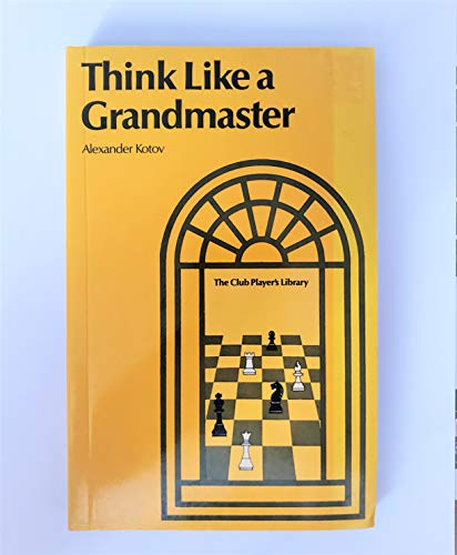 9780713431605: Think Like a Grandmaster (The Club player's library)