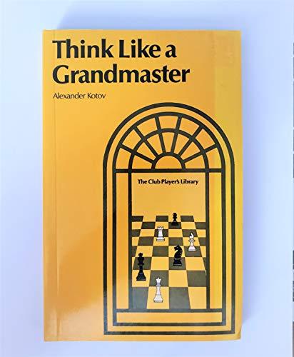 9780713431605: Think Like a Grandmaster