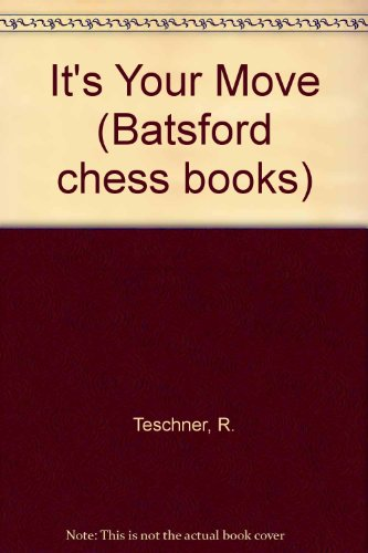 9780713432060: It's Your Move (Batsford chess books)