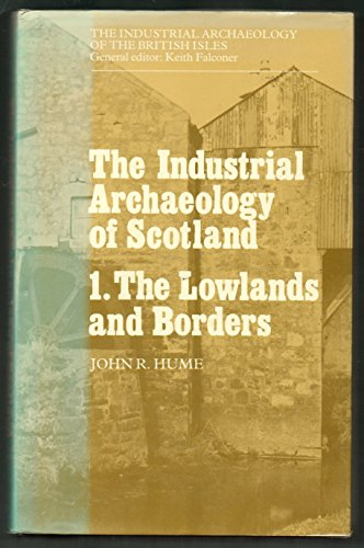 9780713432343: Industrial Archaeology of Scotland, Vol. 1: The Lowlands and Borders: The Lowland Counties