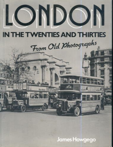 London in the Twenties and Thirties from Old Photographs